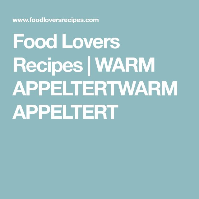 Food Lovers Recipes | WARM APPELTERTWARM APPELTERT