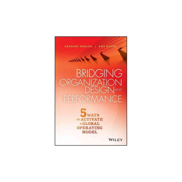 Bridging Organization Design and Performance : 5 Ways to Activate a Global Operating Model (Hardcover)