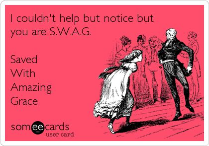 "#ChristianPickupLines ""I couldn't happen but notice you are S.W.A.G. Saved With Amazing Grace.'"""