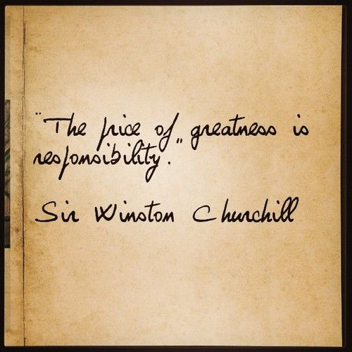 """""""The price of greatness is responsibility""""    Sir Winston Churchill    #quotes #motivation #inspiration"""