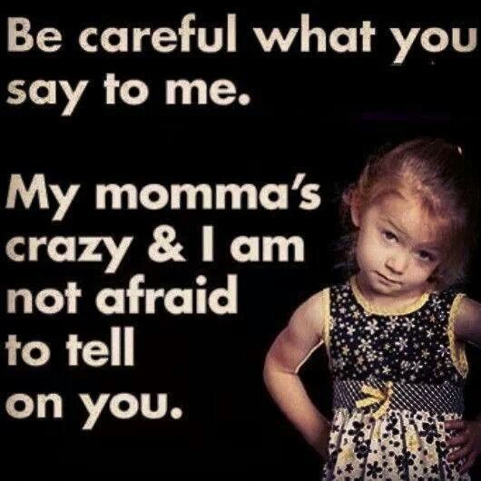Be Careful What You Say To Me...