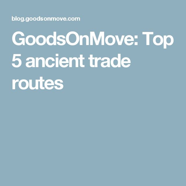 GoodsOnMove: Top 5 ancient trade routes