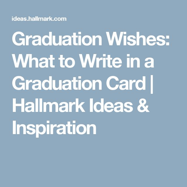 Graduation Wishes: What to Write in a Graduation Card | Hallmark Ideas & Inspiration