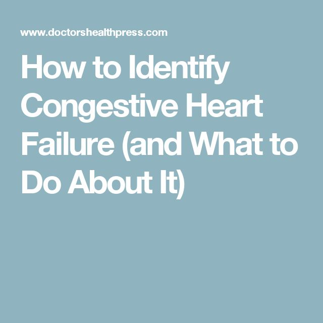 How to Identify Congestive Heart Failure (and What to Do About It)