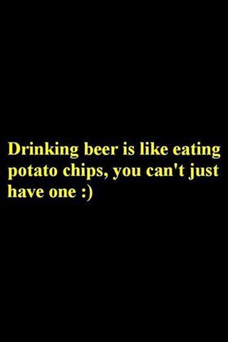 Can't have just one... beer... This is SOOOOOOOOO TRUE for Me !