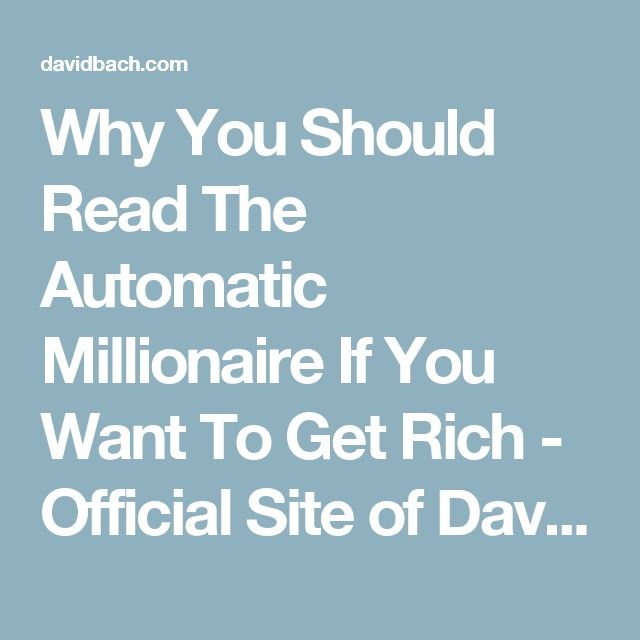 Why You Should Read The Automatic Millionaire If You Want To Get Rich - Official Site of David Bach. 9X New York Times Bestselling Author