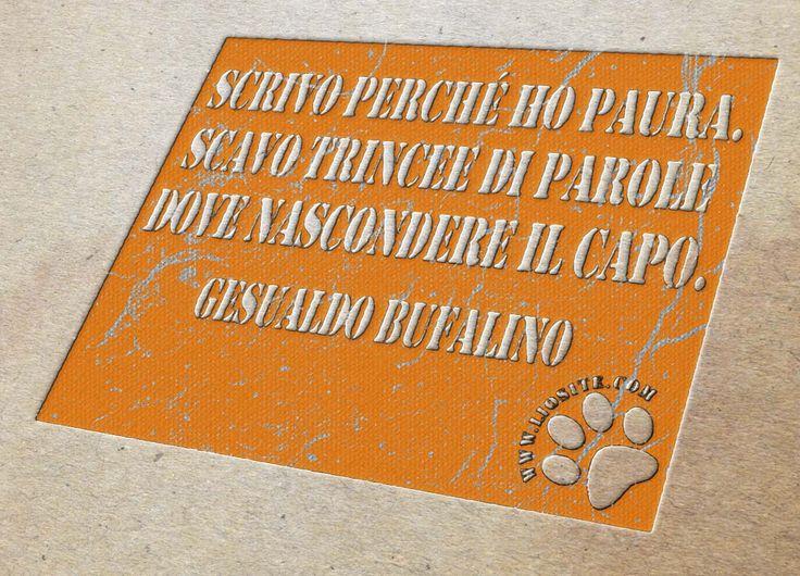 Scrivo perché ho paura. Scavo trincee di parole dove nascondere il capo. Gesualdo Bufalino #gesualdobufalino, #paura, #aforismi, #italiano,