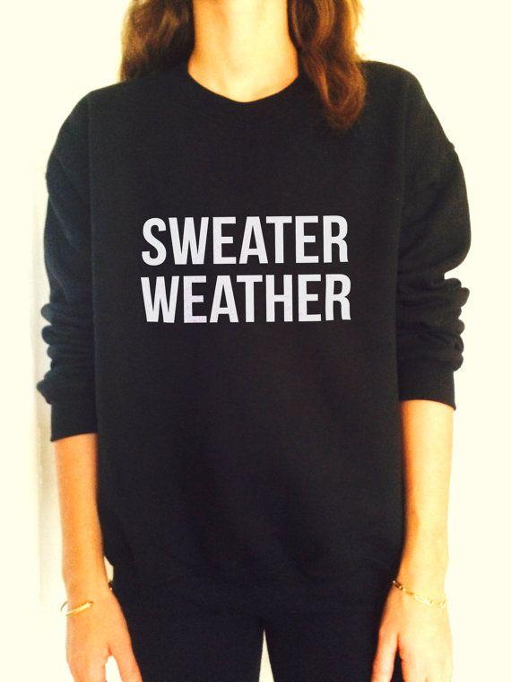 sweater weather sweatshirt jumper cool fashion gift girls women sweater funny cute teens dope teenagers tumblr blogger