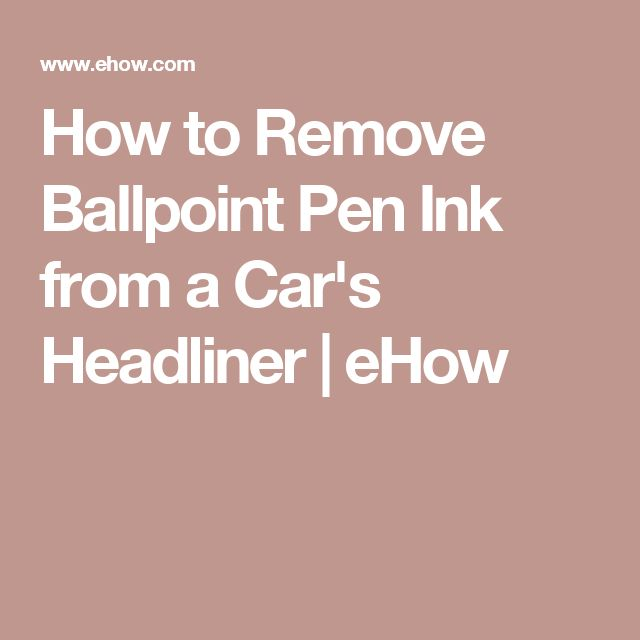 How to Remove Ballpoint Pen Ink from a Car's Headliner | eHow
