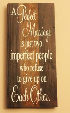 """""""A perfect marriage"""" is just two imperfect people who refuse to give up on each other wall decor. Rustic design, made from"""