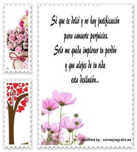 mensajes para pedir perdòn a mi enamorada,buscar bonitas palabras para pedir perdòn a mi novia: http://www.consejosgratis.es/mensajes-sms-para-pedir-perdon-a-tu-pareja/