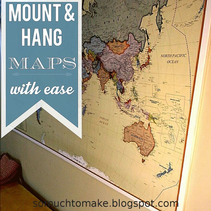 So Much To Make: Mount and Hang Large Maps with Ease: Tutorial for mounting maps onto foam insulation board using spray adhesive and duct tape. Looks like it is stretched over a wood frame.