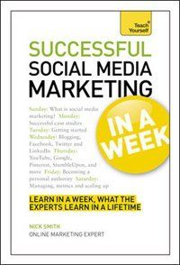 Successful Social Media Marketing In a Week: A Teach Yourself Guide Book by Nick Smith | Trade Paperback | chapters.indigo.ca