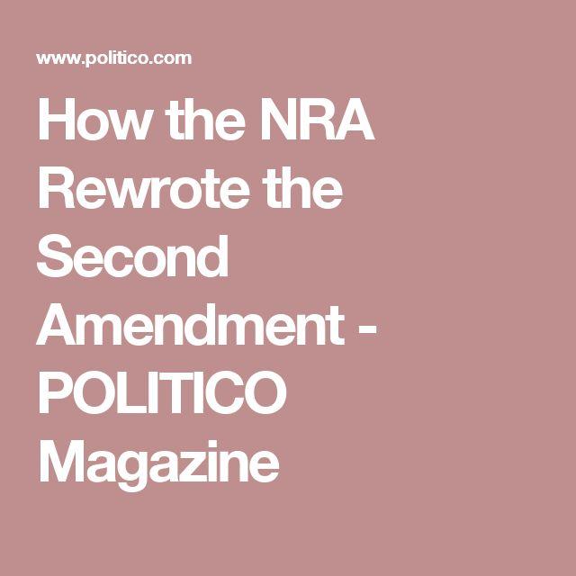 How the NRA Rewrote the Second Amendment - POLITICO Magazine