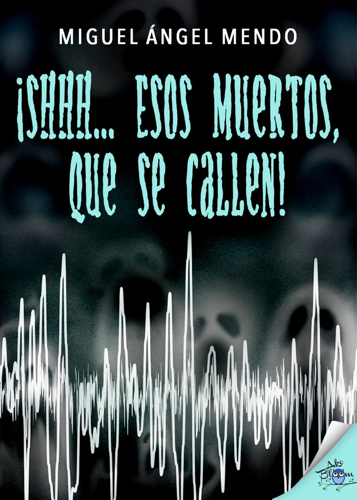 ¡Shhh... esos muertos que se callen! Miguel Ángel Mendo #LIJ #YAFiction #Juvenil #Infantil #YoungAdult #Akobloom