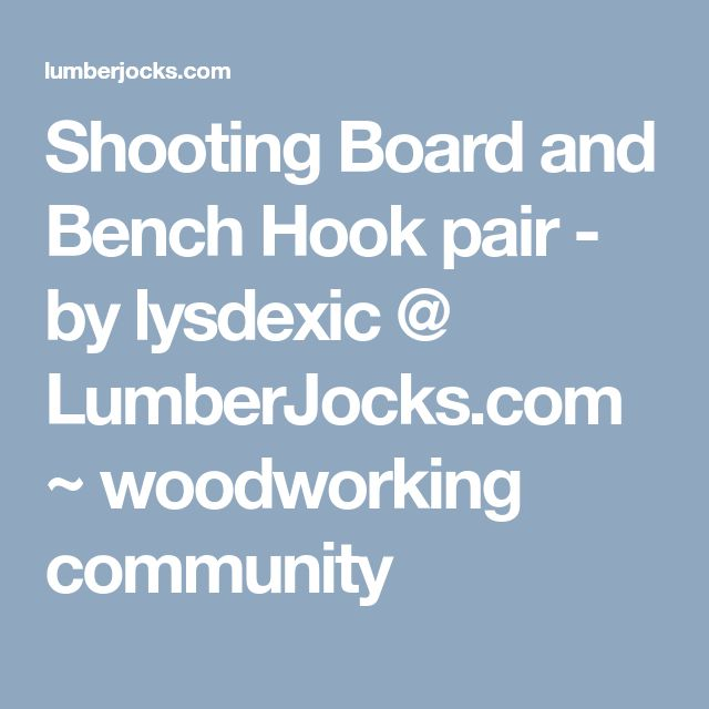 Shooting Board and Bench Hook pair - by lysdexic @ LumberJocks.com ~ woodworking community