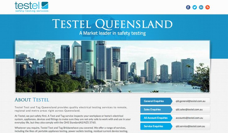 Testel Queensland. At Testel, we put safety first. A Test and Tag service inspects your workplace or home's electrical system, appliances, devices and fittings to make sure they are not only safe to work with and use in your everyday life, but they also comply with the OHS StandardAS/NZS 3760. http://www.testel.com.au/queensland/index.html