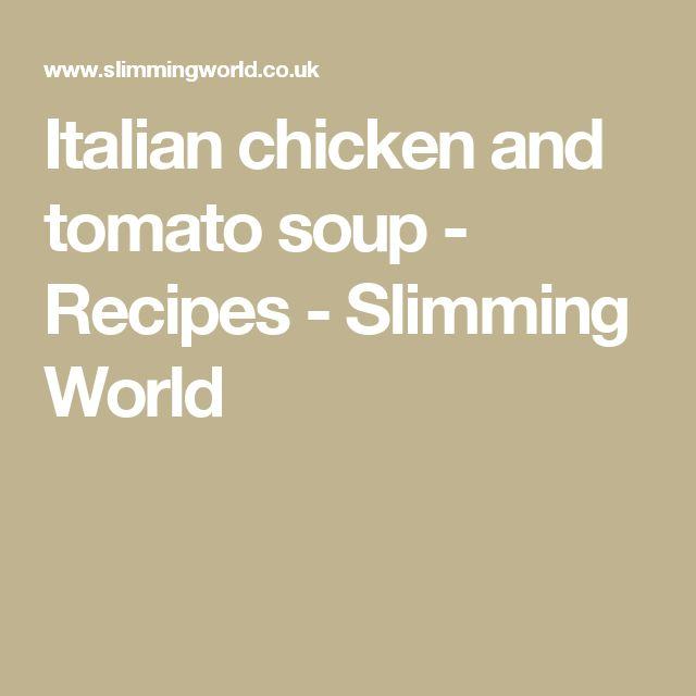 Italian chicken and tomato soup - Recipes - Slimming World
