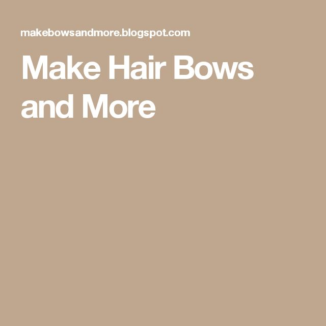 Make Hair Bows and More