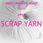 8 new creative ways to use your scrap yarn