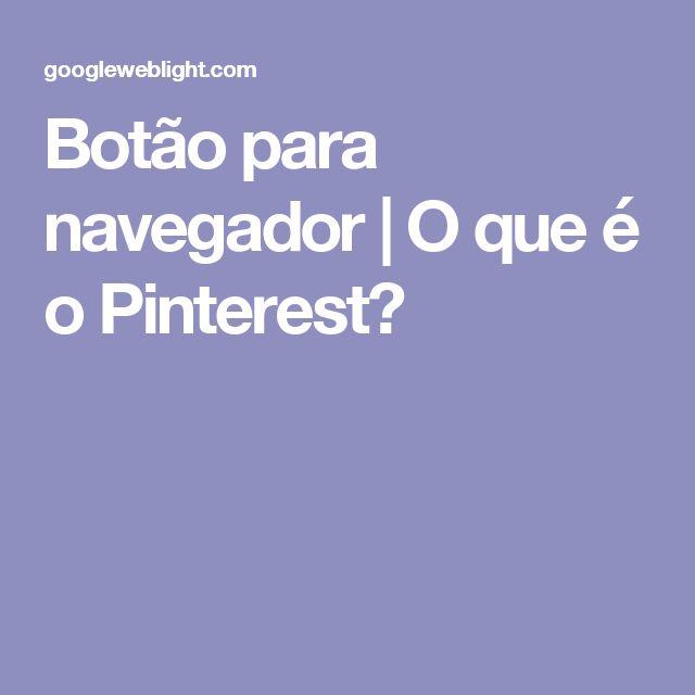Botão para navegador | O que é o Pinterest?