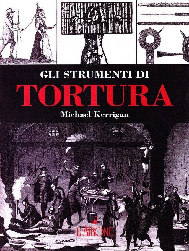 """""""Gli strumenti di tortura"""" di Michael Kerrigan. Uno dei migliori libro sul tema delle tecniche di tortura, fortemente consigliato! Prezzo 16.92 €"""