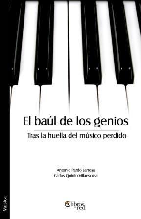 EL BAÚL DE LOS GENIOS. TRAS LA HUELLA DEL MÚSICO PERDIDO - Antonio Pardo Larrosa - Carlos Quinto Villaescusa - Música