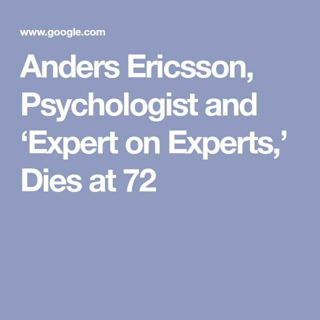 Anders Ericsson Psychologist And Expert On Experts Dies At 72 In 2020 Psychologist Expert Dicing