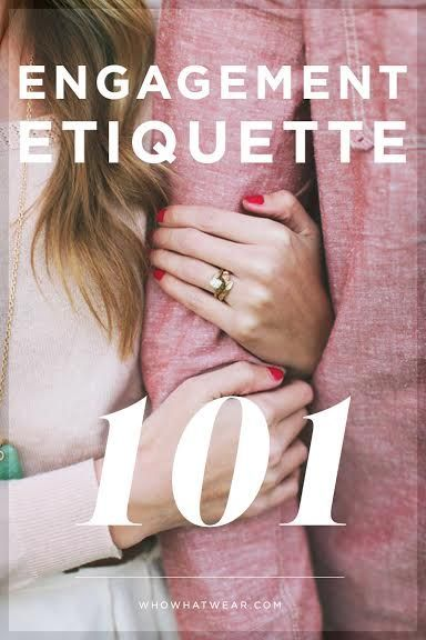 | • Everything You Need to Know About Engagement Etiquette • { l i t e r a l l y , everything } • |