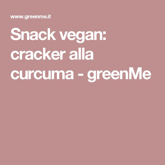 Snack vegan: cracker alla curcuma - greenMe
