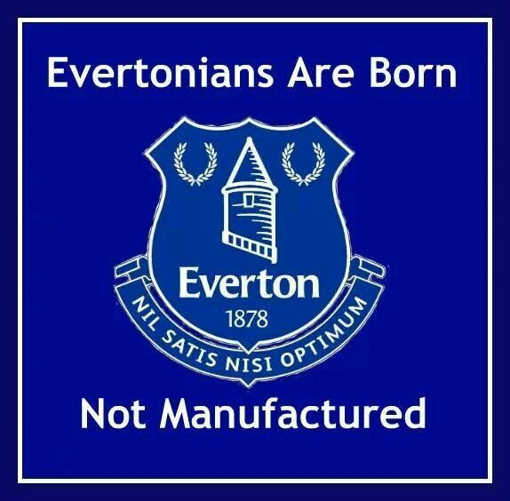 Evertonians are born not manufactured