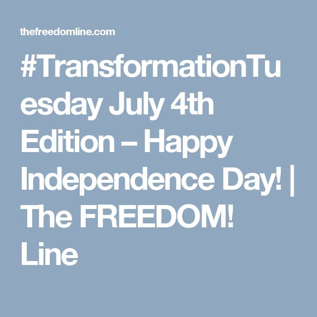 #TransformationTuesday July 4th Edition – Happy Independence Day!   The FREEDOM! Line