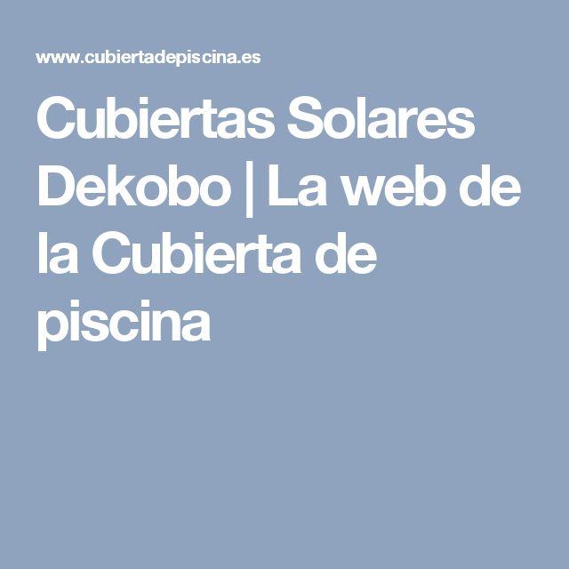 Cubiertas Solares Dekobo | La web de la Cubierta de piscina