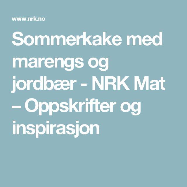 Sommerkake med marengs og jordbær - NRK Mat – Oppskrifter og inspirasjon