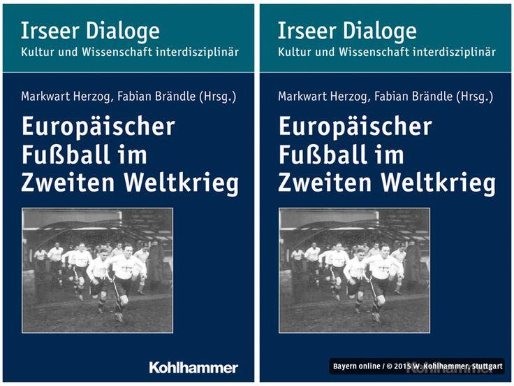 """Fokussiert auf den Fußball erscheint im Kohlhammer-Verlag der Band """"Europäischer Fußball im Zweiten Weltkrieg"""""""