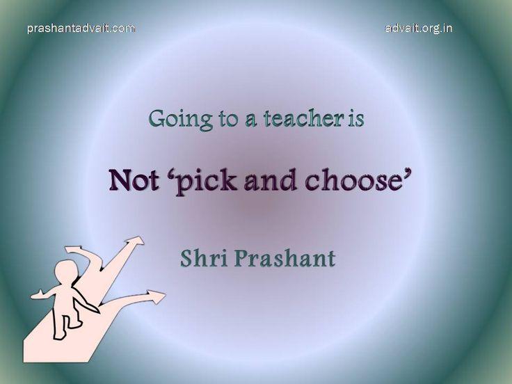 Going to a teacher is not 'pick and choose'. ~ Shri Prashant #ShriPrashant #Advait #teacher #guru #surrender #choiceless #devotion Read at:- prashantadvait.com Watch at:- www.youtube.com/c/ShriPrashant Website:- www.advait.org.in Facebook:- www.facebook.com/prashant.advait LinkedIn:- www.linkedin.com/in/prashantadvait Twitter:- https://twitter.com/Prashant_Advait