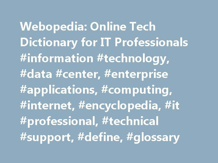 Webopedia: Online Tech Dictionary for IT Professionals #information #technology, #data #center, #enterprise #applications, #computing, #internet, #encyclopedia, #it #professional, #technical #support, #define, #glossary http://riverside.nef2.com/webopedia-online-tech-dictionary-for-it-professionals-information-technology-data-center-enterprise-applications-computing-internet-encyclopedia-it-professional-technical-support/  # FEATURED STUDY GUIDES Java is a high-level programming language…