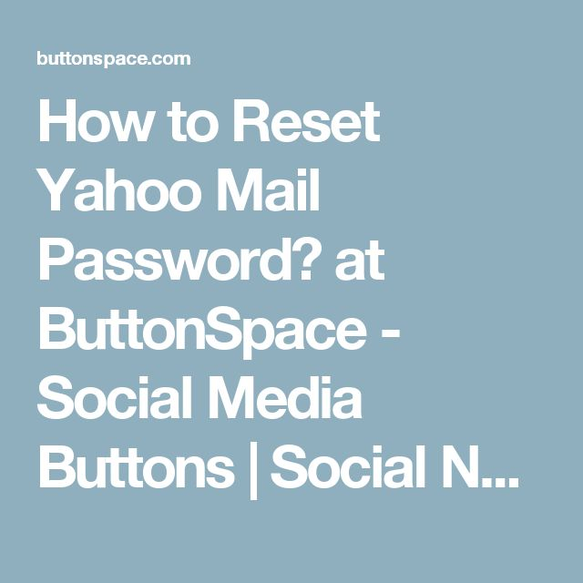 How to Reset Yahoo Mail Password? at ButtonSpace - Social Media Buttons | Social Network Buttons | Share Buttons