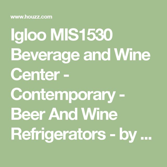 Igloo MIS1530 Beverage and Wine Center - Contemporary - Beer And Wine Refrigerators - by Diddly Deals