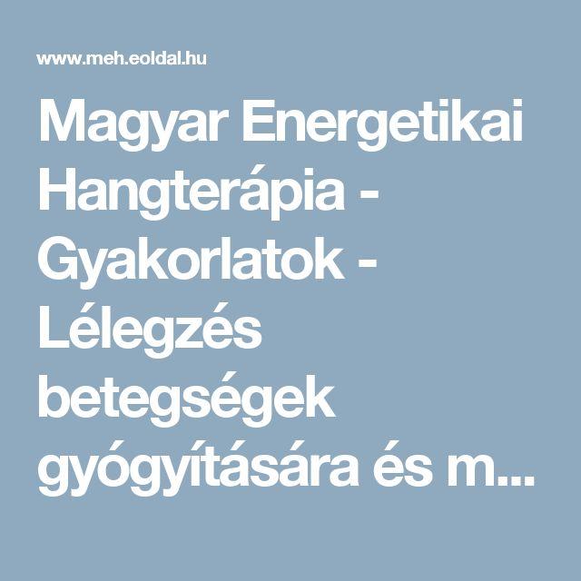 Magyar Energetikai Hangterápia - Gyakorlatok - Lélegzés betegségek gyógyítására és megelőzésére