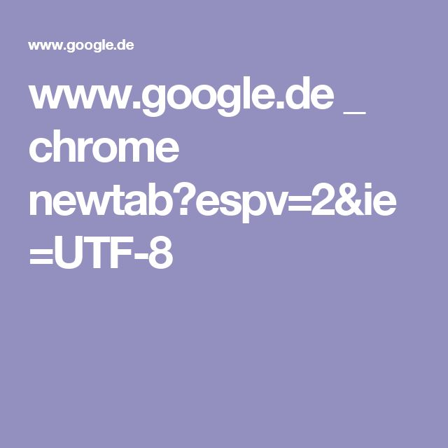 www.google.de _ chrome newtab?espv=2&ie=UTF-8