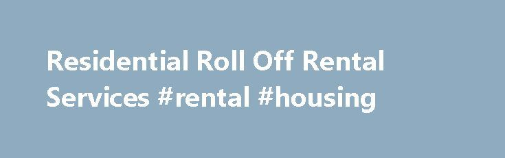 Residential Roll Off Rental Services #rental #housing http://rental.nef2.com/residential-roll-off-rental-services-rental-housing/  #dumpster rental # Residential Roll Off Services Residential Roll Off Services – same day service for Baltimore, MD, Washington D.C. and Northern Virginia – Renovation and Junk Removal Projects for any residential need. All Dumpster Prices include the allotted weight, delivery and pick up charges! 14 Day Dumpster Rentals – The longest standard dumpster rental in…