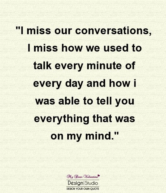 Sad I Miss You Quotes For Friends: I Miss Our Conversations; I Miss How We Used To Talk Every