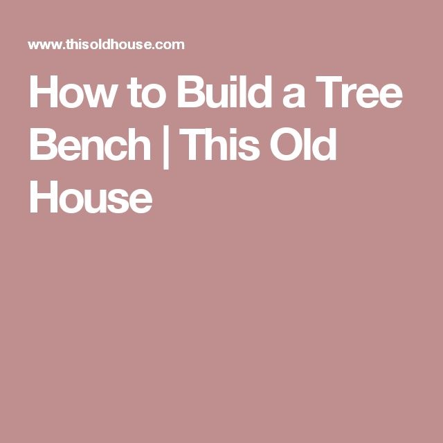 How to Build a Tree Bench | This Old House