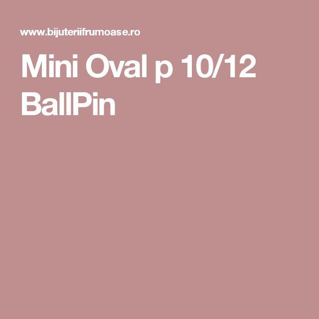 Mini Oval p 10/12 BallPin