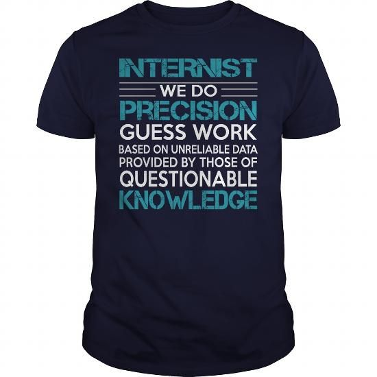Awesome Tee For Internist #jobs #tshirts #INTERNIST #gift #ideas #Popular #Everything #Videos #Shop #Animals #pets #Architecture #Art #Cars #motorcycles #Celebrities #DIY #crafts #Design #Education #Entertainment #Food #drink #Gardening #Geek #Hair #beauty #Health #fitness #History #Holidays #events #Home decor #Humor #Illustrations #posters #Kids #parenting #Men #Outdoors #Photography #Products #Quotes #Science #nature #Sports #Tattoos #Technology #Travel #Weddings #Women