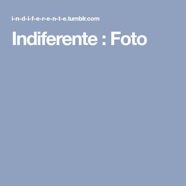 Indiferente : Foto