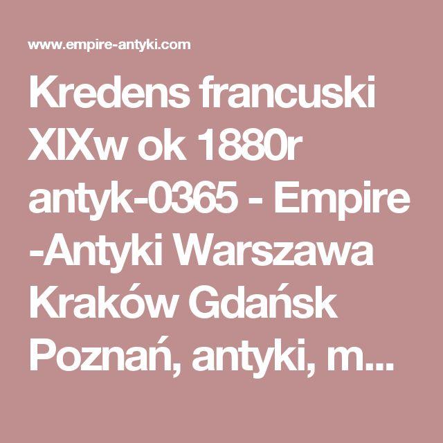 Kredens francuski XIXw ok 1880r antyk-0365 - Empire -Antyki Warszawa Kraków Gdańsk Poznań, antyki, meble