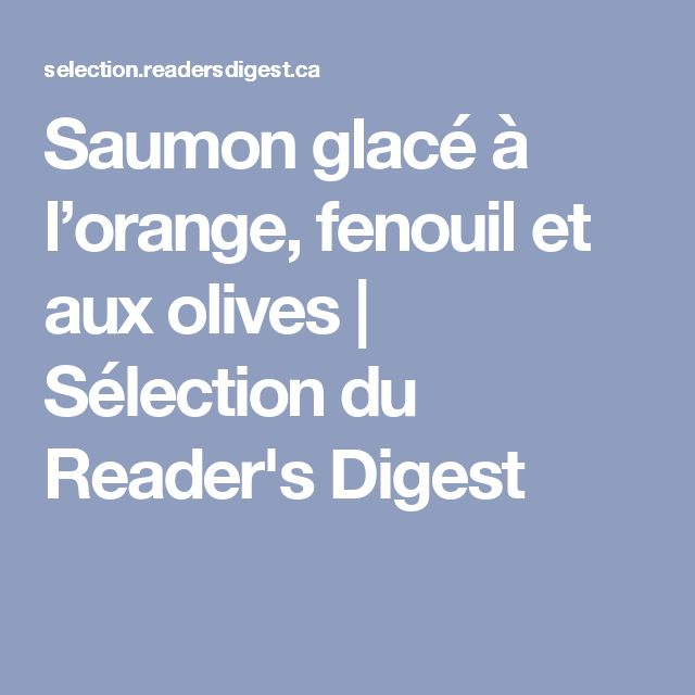 Saumon glacé à l'orange, fenouil et aux olives   Sélection du Reader's Digest