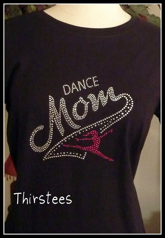 Dance Mom T shirt  Rhinestone Dance T Shirt or fittfored by thirstees, $18.99--for My dance mom friends